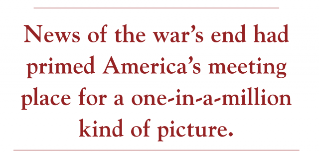 News of the war's end had primed America's meeting place for a one-in-a-million kind of picture.