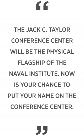 the jack c. taylor conference center will be the physical flagship of the  naval institute. Now is your chance to put your name on the conference center.