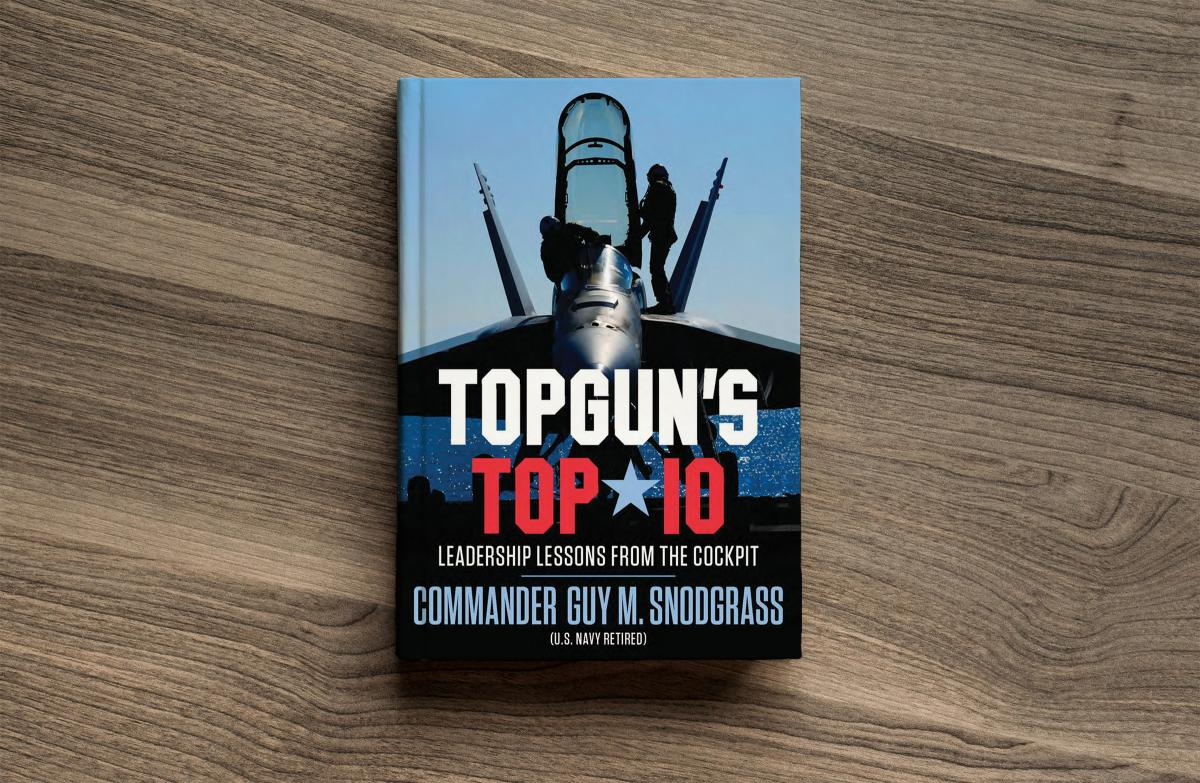 "Former U.S. Navy Commander Guy Snodgrass Shares Leadership Advice for Americans Struggling During Coronavirus Pandemic in New Book ""Topgun's Top 10"""