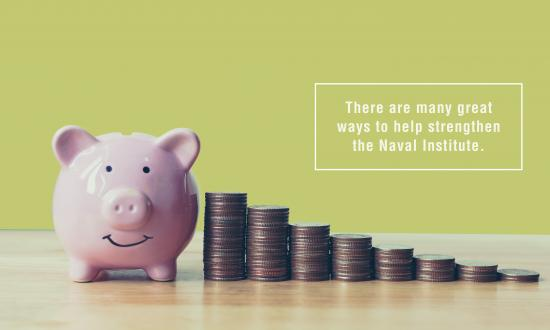 There are many great  ways to help strengthen the Naval Institute.